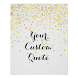 Gold confetti Personalized quote art print custom<br><div class='desc'>Gold confetti personalized quote art,  custom quote print with gold confetti in the background. Add your own favorite quote,  personal message to this personalized quote print. Change the text style,  color,  size and make it your own. Check out my store for more custom quote prints.</div>