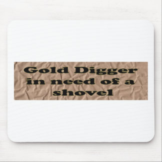 GOLD DIGGER IN NEED OF A SHOVEL MOUSE PAD
