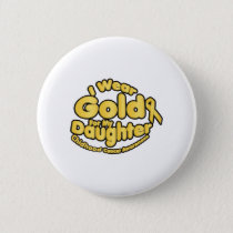 Gold For My Daughter Childhood Cancer Awareness Button