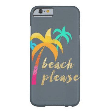 "Beach Themed gold glitter ""beach please"" with colorful palms barely there iPhone 6 case"