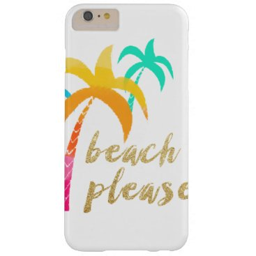"Beach Themed gold glitter ""beach please"" with colorful palms barely there iPhone 6 plus case"