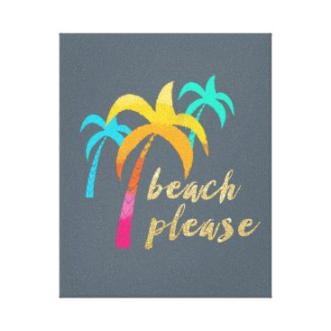 "Beach Themed gold glitter ""beach please"" with colorful palms canvas print"