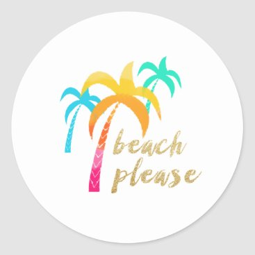 """Beach Themed gold glitter """"beach please"""" with colorful palms classic round sticker"""