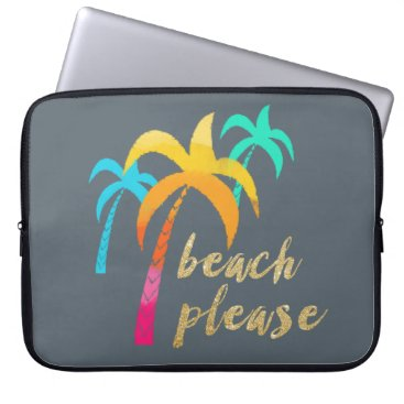 """Beach Themed gold glitter """"beach please"""" with colorful palms computer sleeve"""