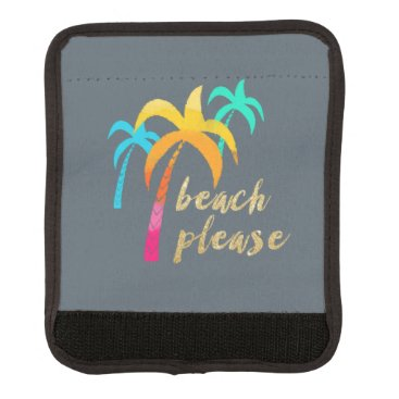 "Beach Themed gold glitter ""beach please"" with colorful palms handle wrap"