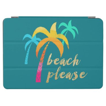 """Beach Themed gold glitter """"beach please"""" with colorful palms iPad air cover"""
