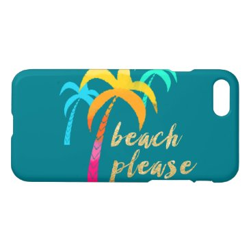 "Beach Themed gold glitter ""beach please"" with colorful palms iPhone 7 case"