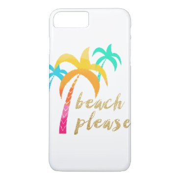 "Beach Themed gold glitter ""beach please"" with colorful palms iPhone 7 plus case"