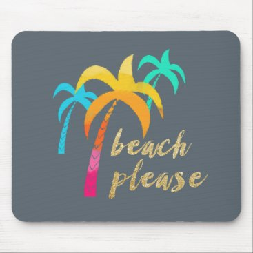 "Beach Themed gold glitter ""beach please"" with colorful palms mouse pad"