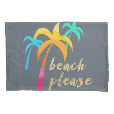 "Beach Themed gold glitter ""beach please"" with colorful palms pillow case"