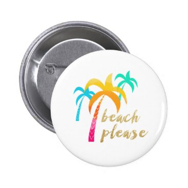 "Beach Themed gold glitter ""beach please"" with colorful palms pinback button"