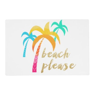 "Beach Themed gold glitter ""beach please"" with colorful palms placemat"