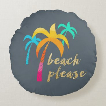 "Beach Themed gold glitter ""beach please"" with colorful palms round pillow"