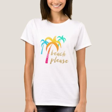 "Beach Themed gold glitter ""beach please"" with colorful palms T-Shirt"