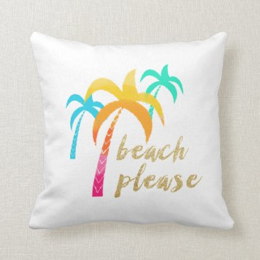 "Beach Themed gold glitter ""beach please"" with colorful palms throw pillow"