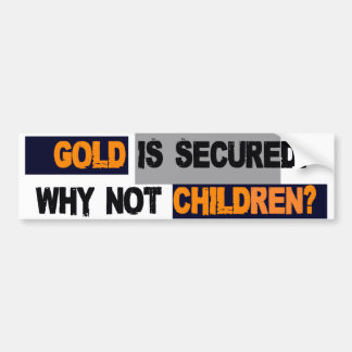 GOLD IS SECURED. WHY NOT CHILDREN? CAR BUMPER STICKER