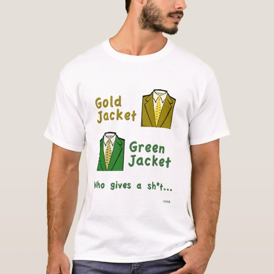 Gold Jacket, Green Jacket Who gives a sh*t