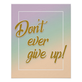 Gold Letters Don't Ever Give Up Poster