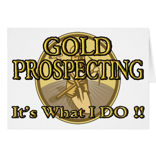 GOLD PROSPECTING - It's What I DO !! Card