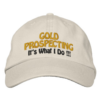 GOLD PROSPECTING - It's What I DO !!! Embroidered Baseball Cap