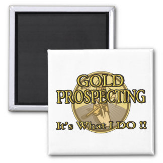GOLD PROSPECTING - It's What I DO !! Magnet