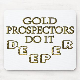 Gold Prospectors Do It Deeper Mouse Pad