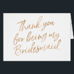 """Gold Rose &quot;Thank you for being my bridesmaid&quot; Card<br><div class=""""desc"""">A modern &quot;Thank you for being my bridesmaid&quot; Clicking on the &quot;Customize it&quot; button you can add a custom background color.   NOTE: ____________________________________________________ The gold rose is not real foil,  is a digital effect ____________________________________________________</div>"""