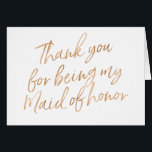 """Gold Rose &quot;Thank you for being my maid of honor&quot; Card<br><div class=""""desc"""">A modern &quot;Thank you for being my maid of honor&quot; Clicking on the &quot;Customize it&quot; button you can add a custom background color.   NOTE: ____________________________________________________ The gold rose is not real foil,  is a digital effect ____________________________________________________</div>"""
