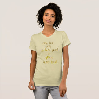 Gold: She has fire in her soul Quote T-Shirt