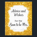 "Gold Sparkle Bridal Shower Advice and Wishes Sign<br><div class=""desc"">This gold sparkly sign will be the perfect compliment to your bridal shower or hen party. This design features a bright gold sparkly background with a frame cutout with the phrase &quot;Advice and Wishes for the Soon to be Mrs.&quot;. Matching gold sparkle Advice and Wishes cards available.</div>"