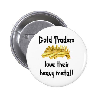 Gold Traders love their heavy metal! 2 Inch Round Button