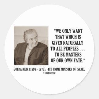 Golda Meir a ser amos de nuestra propia cita del Etiquetas Redondas