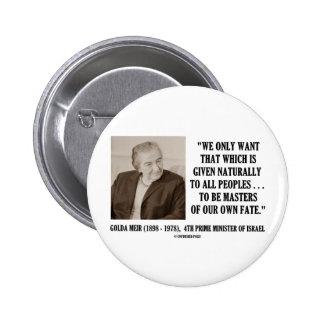 Golda Meir a ser amos de nuestra propia cita del Pin Redondo 5 Cm