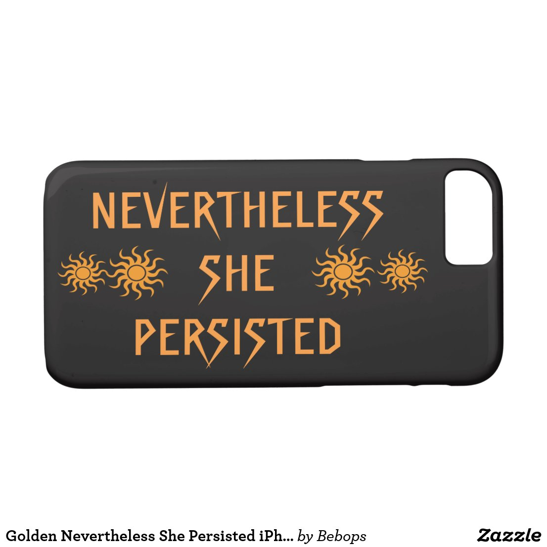 Golden Nevertheless She Persisted iPhone 7 Case