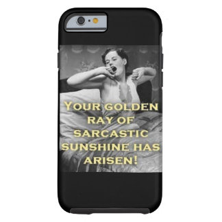 Golden Ray of Sarcastic Sunshine Tough iPhone 6 Case