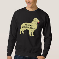 Golden Retriever I'M IN MY GOLDEN YEARS Sweatshirt