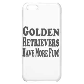 Golden Retrievers Have More Fun Case For iPhone 5C