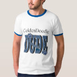 GoldenDoodle DUDE T Shirt