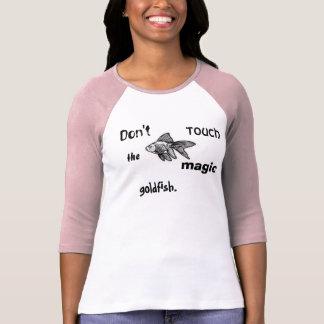 goldfish, Don't, touch, the, magic, goldfish. T-Shirt