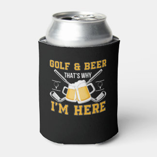 Golf And Beer That Why Im Here Golf Beer Can Cooler