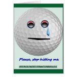 Golf ball - Please stop hitting me. Greeting Card