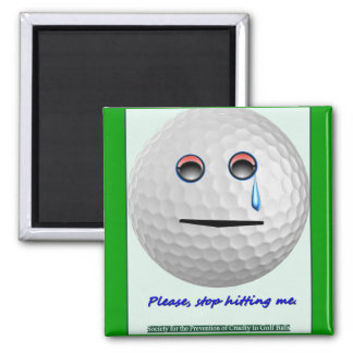 Golf ball - Please stop hitting me. 2 Inch Square Magnet