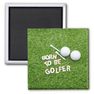 Golf born to be golfer with golf ball on green magnet