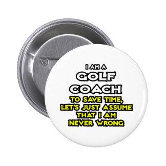 Golf Coach...Assume I Am Never Wrong 2 Inch Round Button