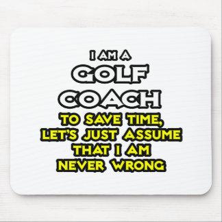 Golf Coach...Assume I Am Never Wrong Mousepads