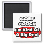 Golf Coach...Big Deal Fridge Magnets
