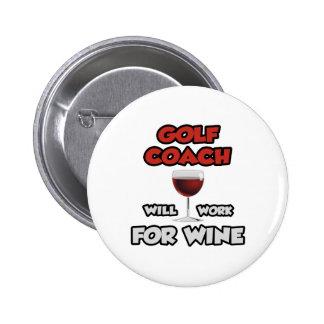 Golf Coach ... Will Work For Wine 2 Inch Round Button