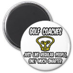 Golf Coaches...Regular People, Only Smarter Fridge Magnet