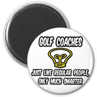 Golf Coaches...Regular People, Only Smarter Fridge Magnet