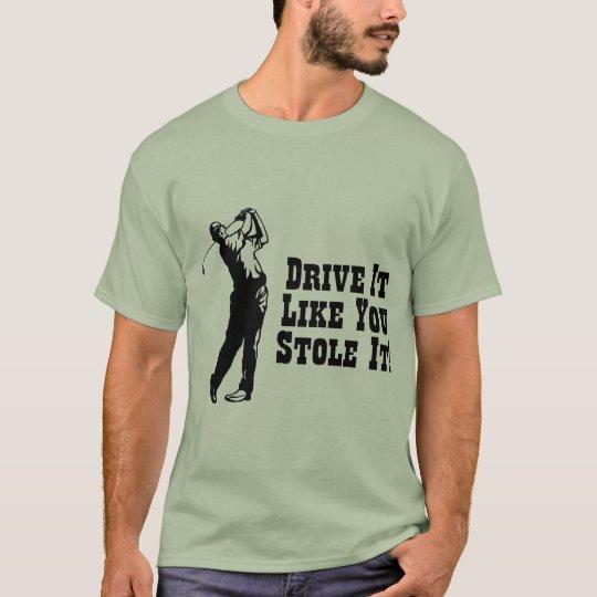 Golf - Drive It Like You Stole It T-Shirt